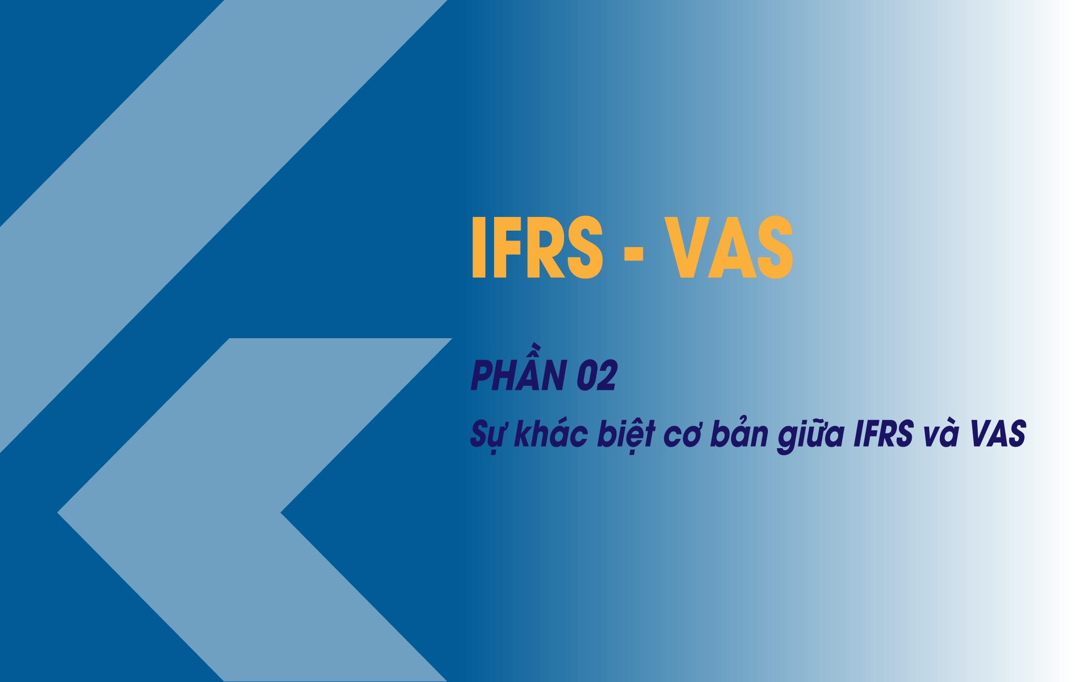 Phần 02 - Sự khác biệt giữa IFRS và VAS