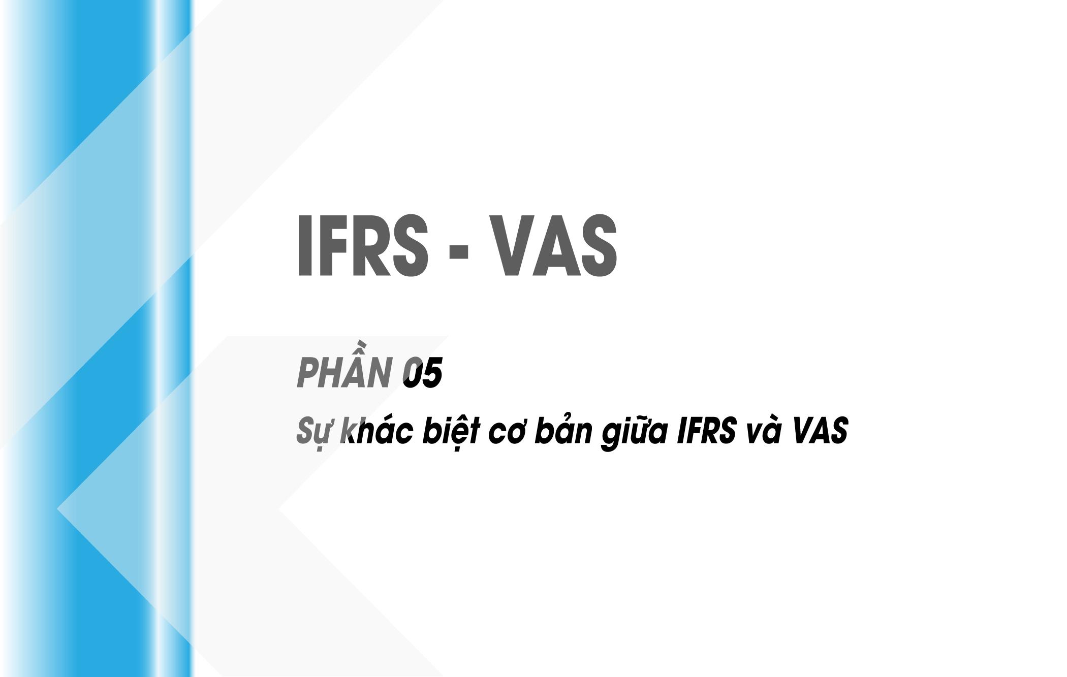 Phần 05 - Sự khác biệt giữa IFRS và VAS